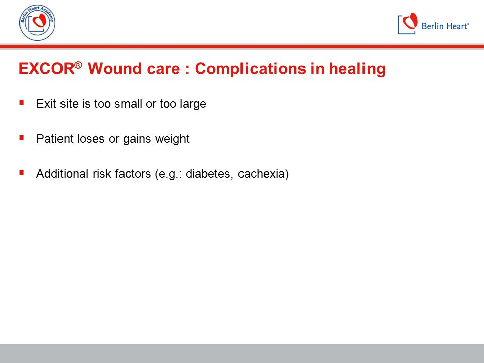 EXCOR® Wound care : Complications in healing