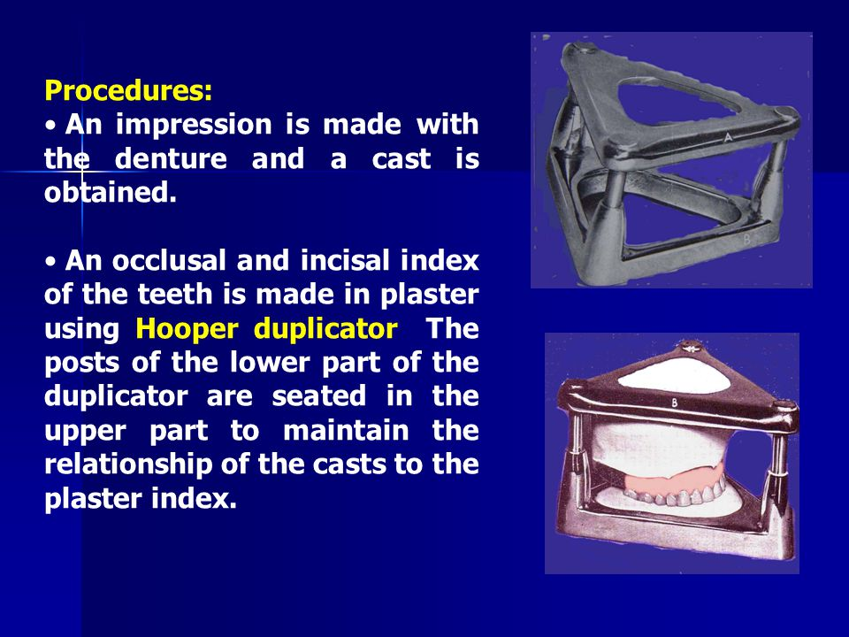 Procedures: An impression is made with the denture and a cast is obtained.