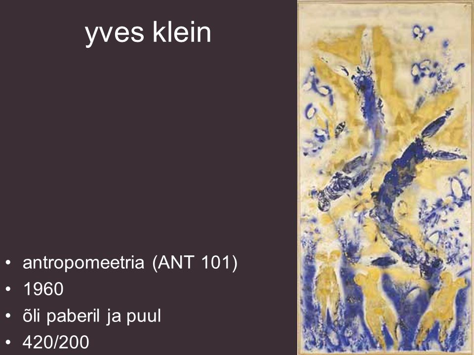 yves klein antropomeetria (ANT 101) 1960 õli paberil ja puul 420/200