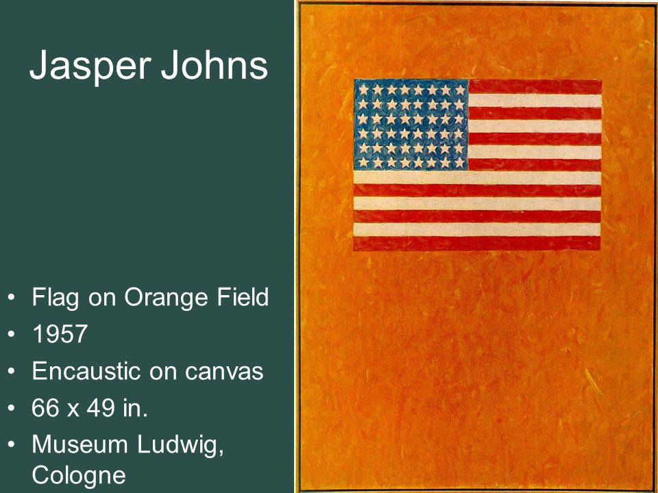 Jasper Johns Flag on Orange Field 1957 Encaustic on canvas 66 x 49 in.
