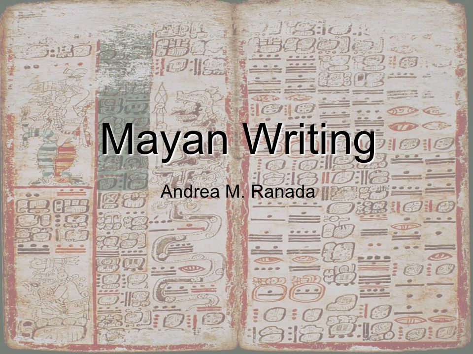 Mayan Writing Andrea M. Ranada Mayan Writing Andrea Ranada
