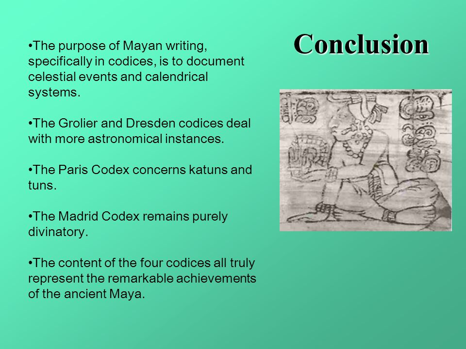 Conclusion The purpose of Mayan writing, specifically in codices, is to document celestial events and calendrical systems.