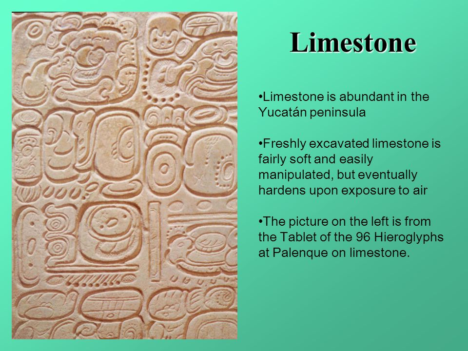 Limestone Limestone is abundant in the Yucatán peninsula