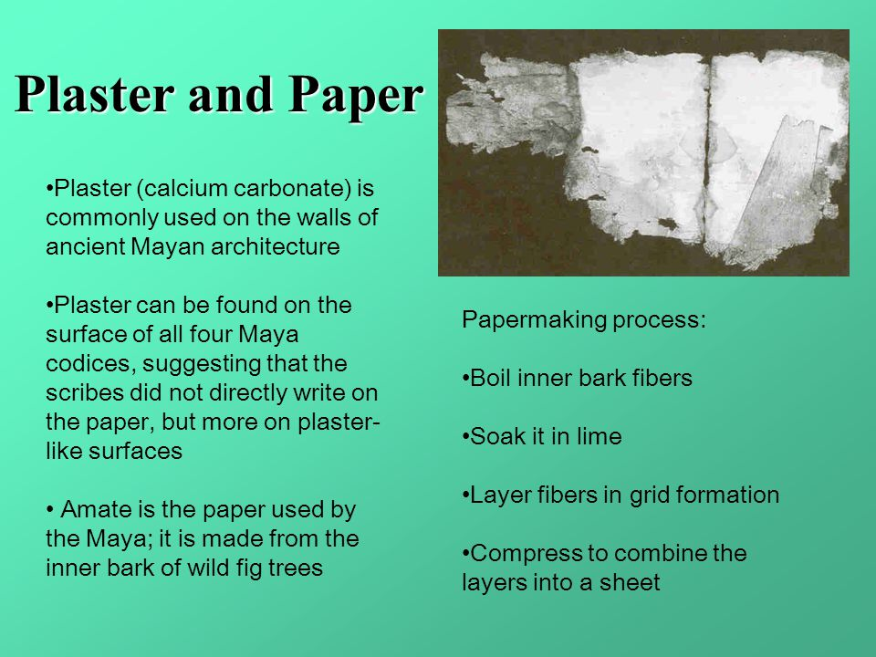 Plaster and Paper Plaster (calcium carbonate) is commonly used on the walls of ancient Mayan architecture.