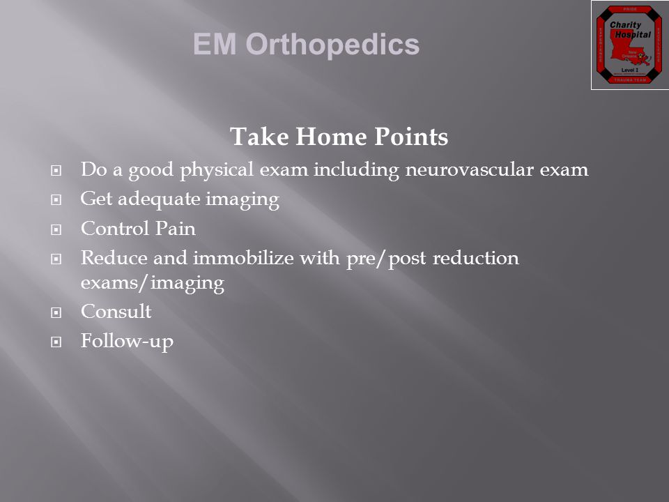 Take Home Points Do a good physical exam including neurovascular exam