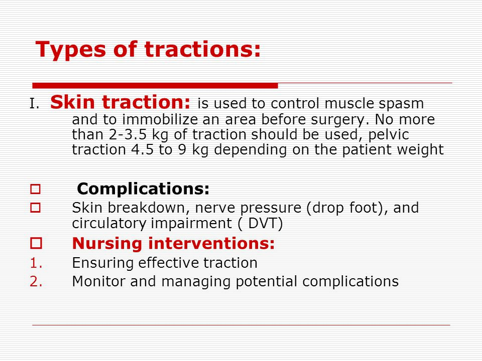 Types of tractions: Nursing interventions: