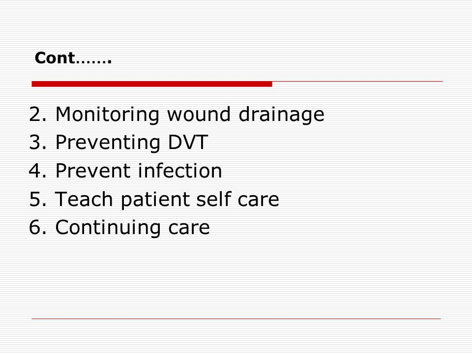 2. Monitoring wound drainage 3. Preventing DVT 4. Prevent infection