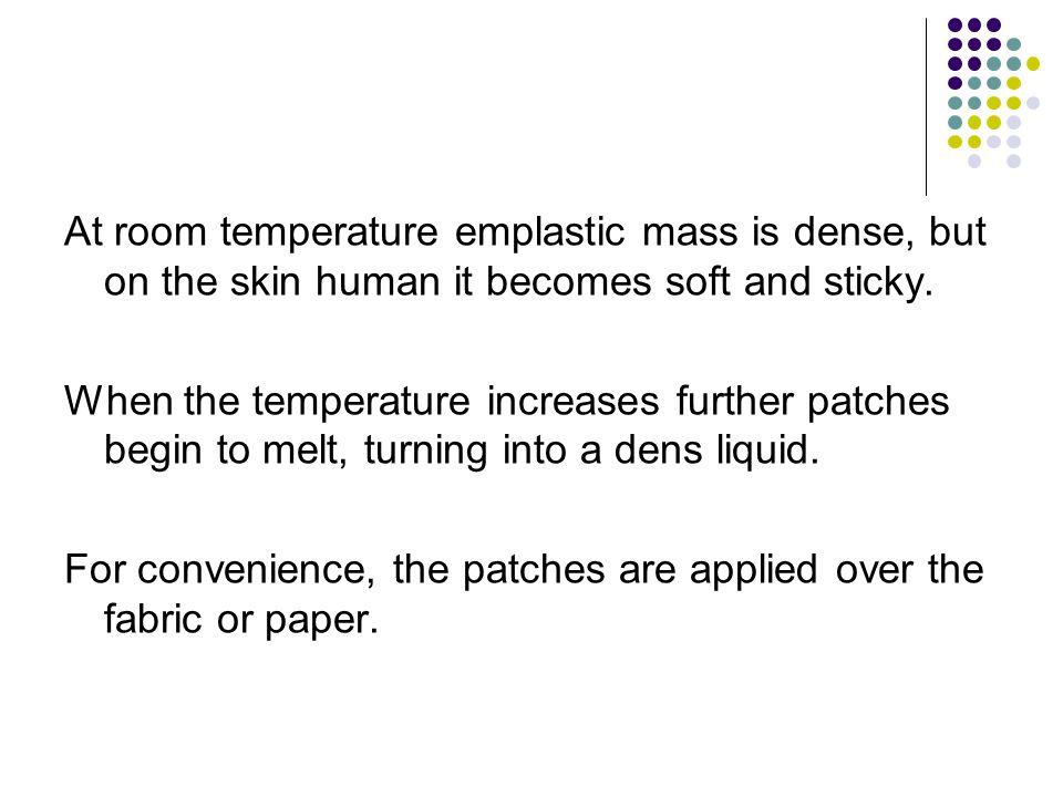 At room temperature emplastic mass is dense, but on the skin human it becomes soft and sticky.