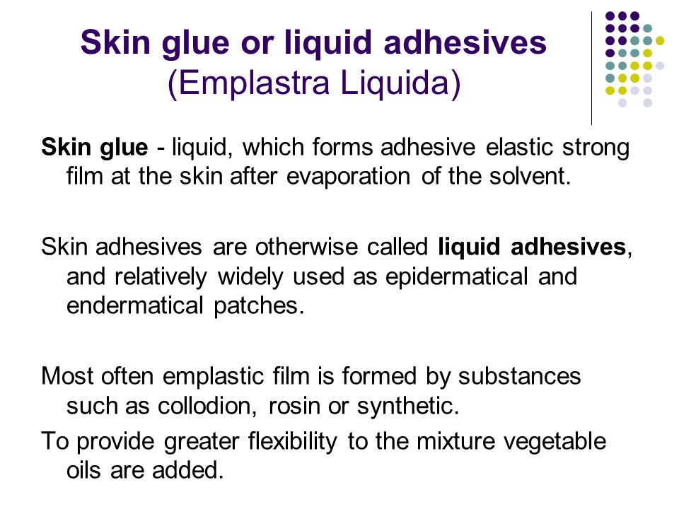 Skin glue or liquid adhesives (Emplastra Liquida)