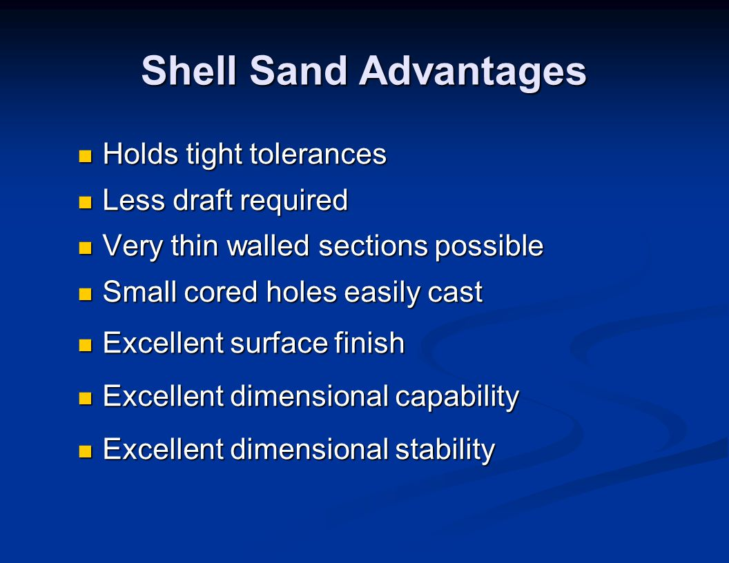 Shell Sand Advantages Holds tight tolerances Less draft required