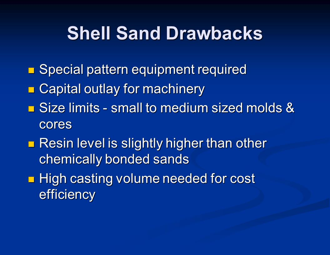 Shell Sand Drawbacks Special pattern equipment required