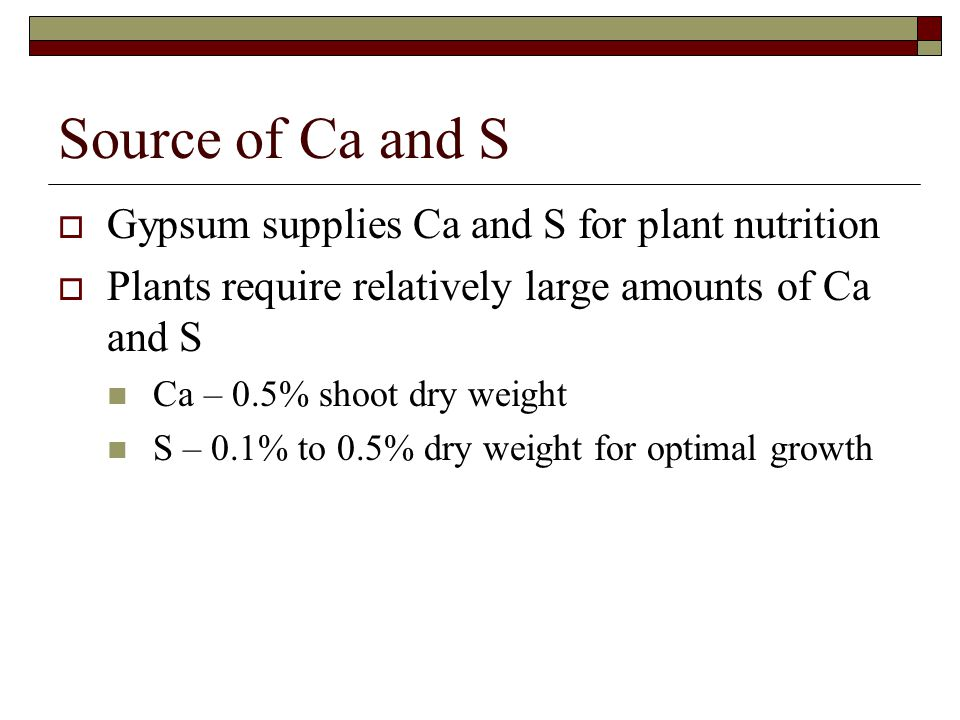 Source of Ca and S Gypsum supplies Ca and S for plant nutrition