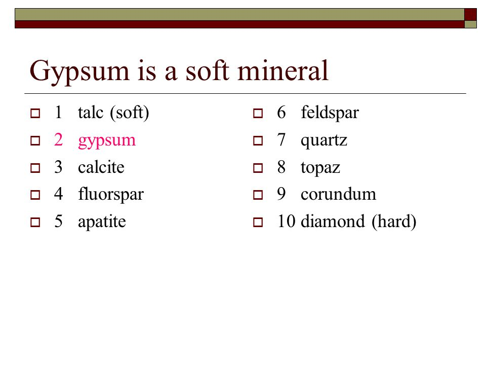 Gypsum is a soft mineral