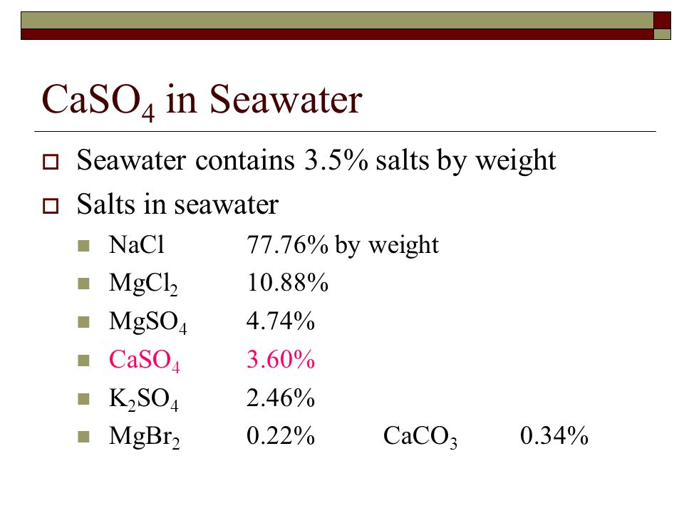 CaSO4 in Seawater Seawater contains 3.5% salts by weight