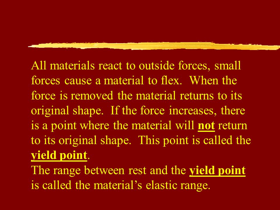 All materials react to outside forces, small forces cause a material to flex.