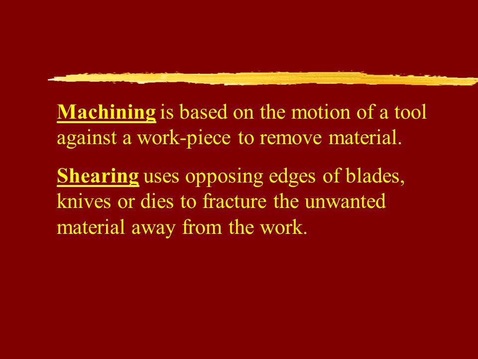 Machining is based on the motion of a tool against a work-piece to remove material.