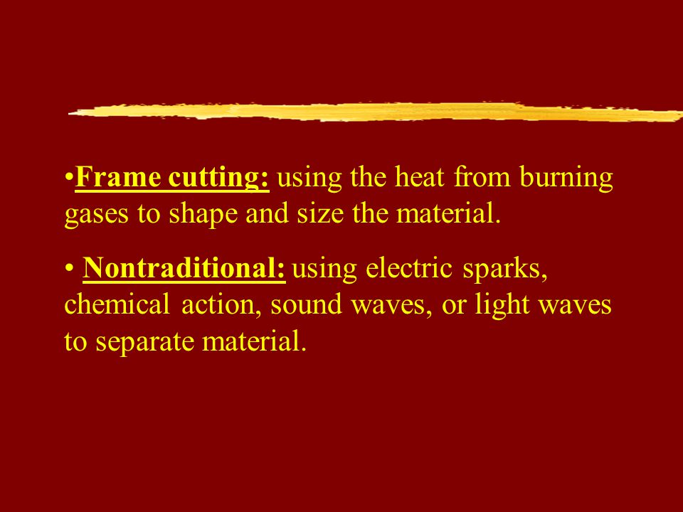Frame cutting: using the heat from burning gases to shape and size the material.