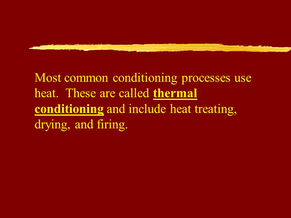 Most common conditioning processes use heat