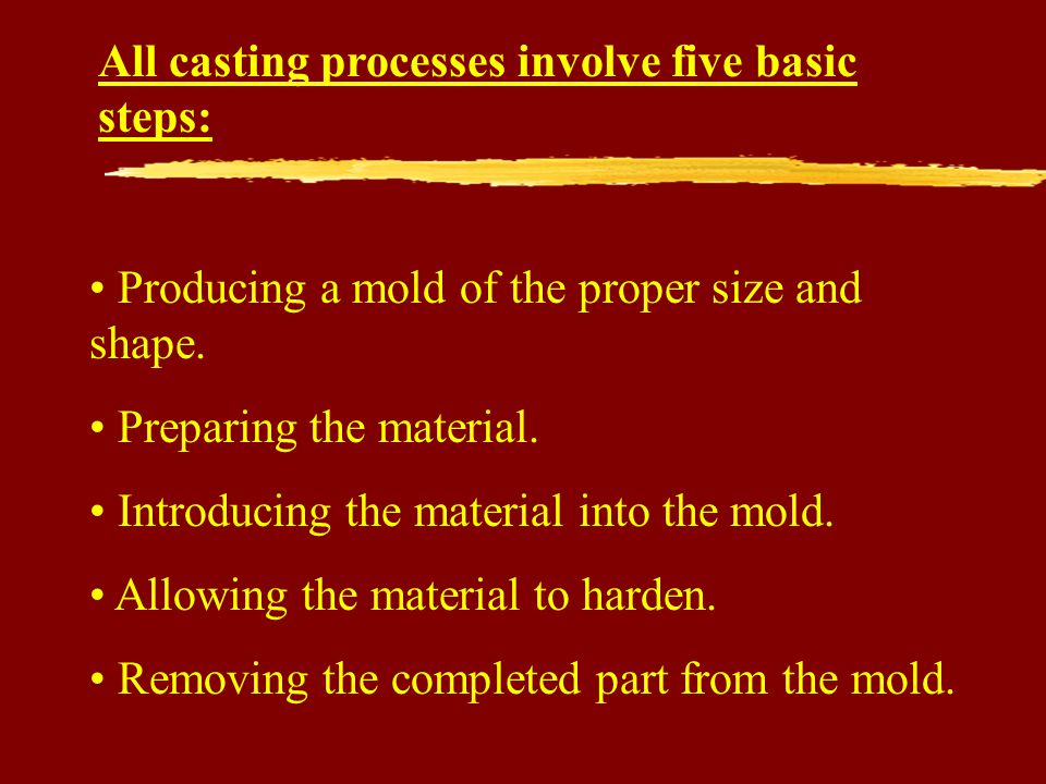 All casting processes involve five basic steps: