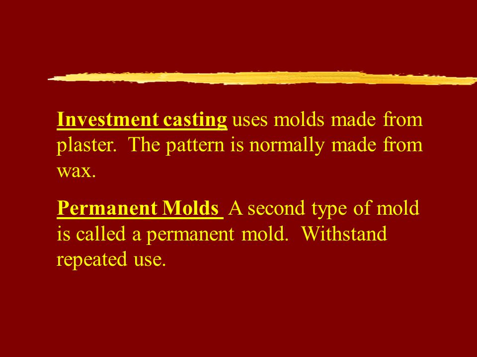 Investment casting uses molds made from plaster