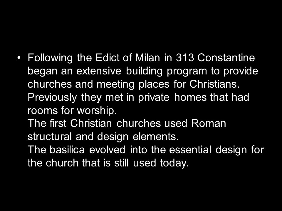 Following the Edict of Milan in 313 Constantine began an extensive building program to provide churches and meeting places for Christians.
