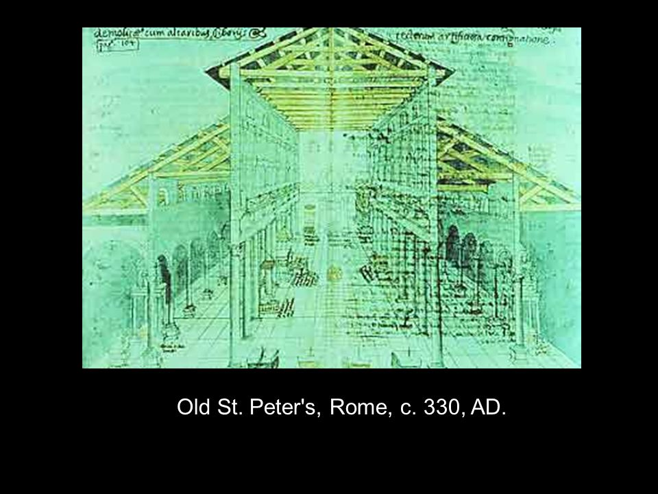 Old St. Peter s, Rome, c. 330, AD.