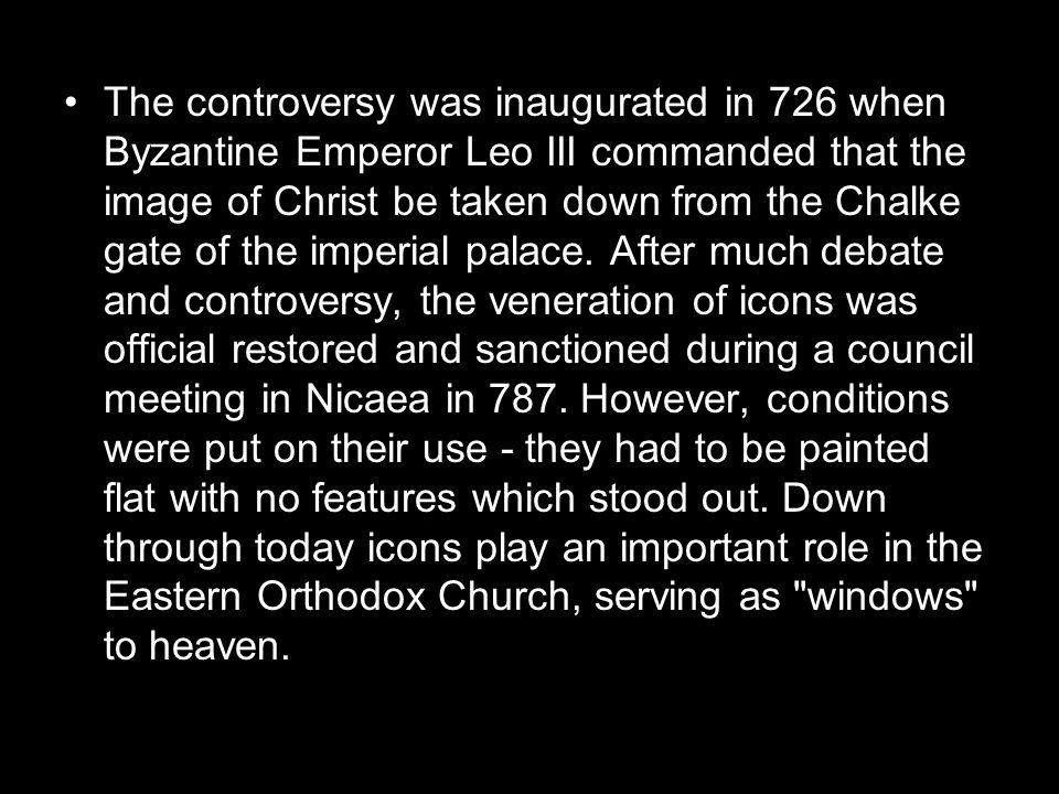 The controversy was inaugurated in 726 when Byzantine Emperor Leo III commanded that the image of Christ be taken down from the Chalke gate of the imperial palace.