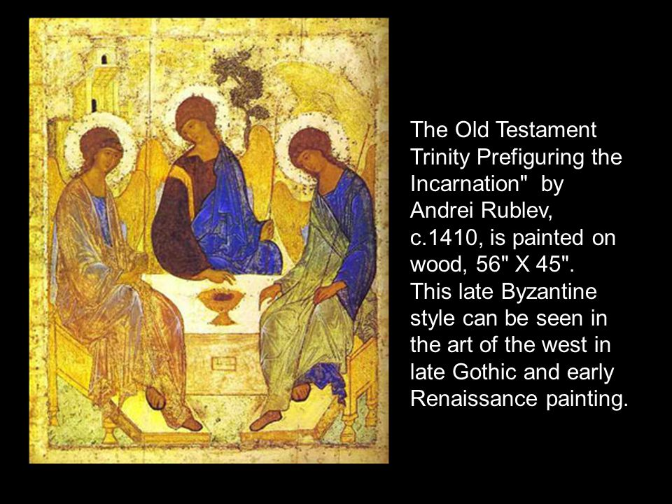 The Old Testament Trinity Prefiguring the Incarnation by Andrei Rublev, c.1410, is painted on wood, 56 X 45 .