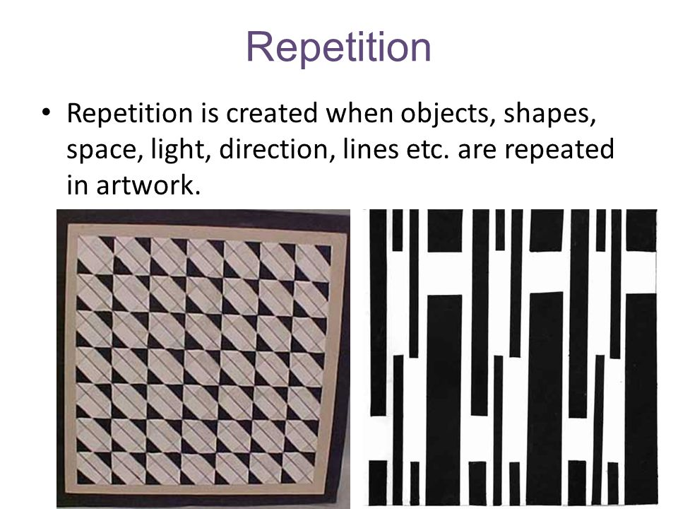 Repetition Repetition is created when objects, shapes, space, light, direction, lines etc.