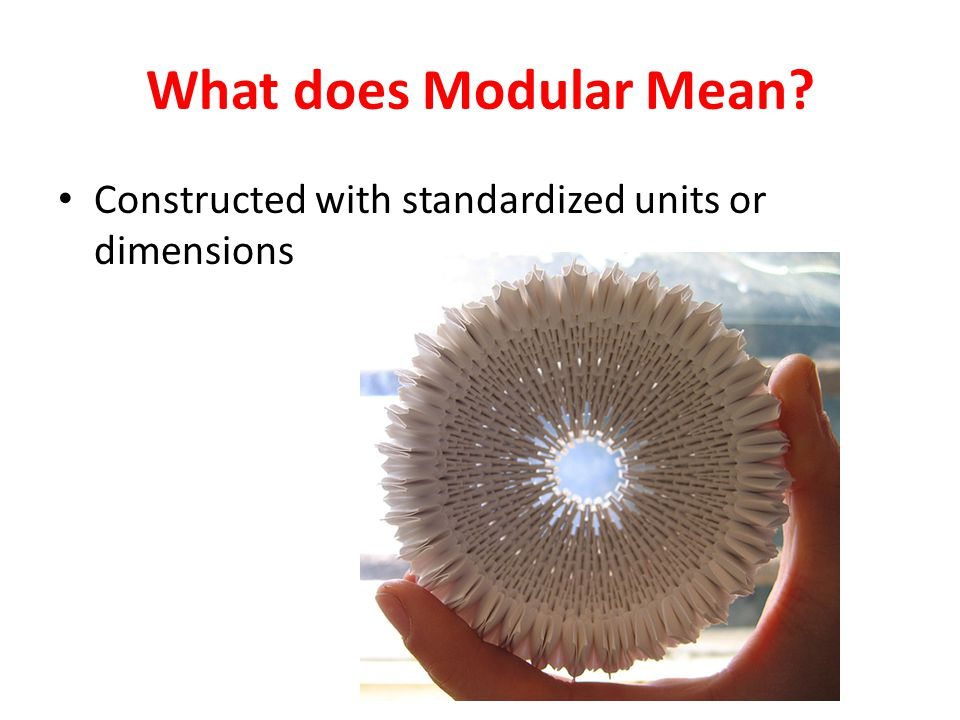 What does Modular Mean Constructed with standardized units or dimensions