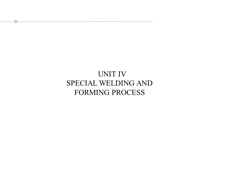 SPECIAL WELDING AND FORMING PROCESS