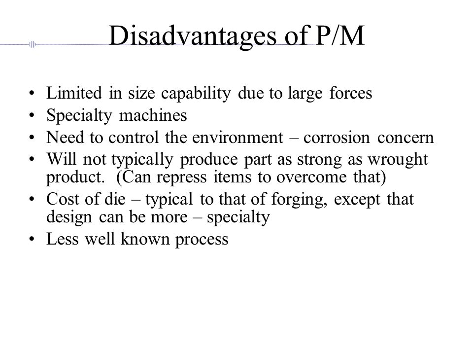 Disadvantages of P/M Limited in size capability due to large forces