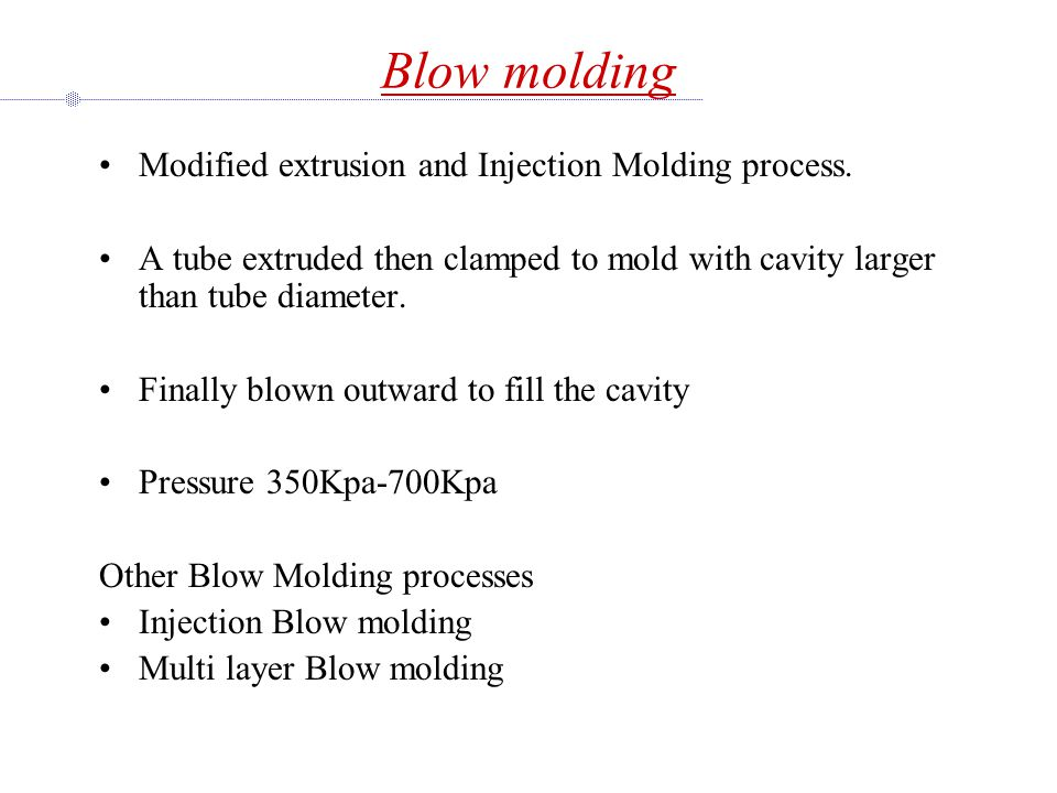 Blow molding Modified extrusion and Injection Molding process.