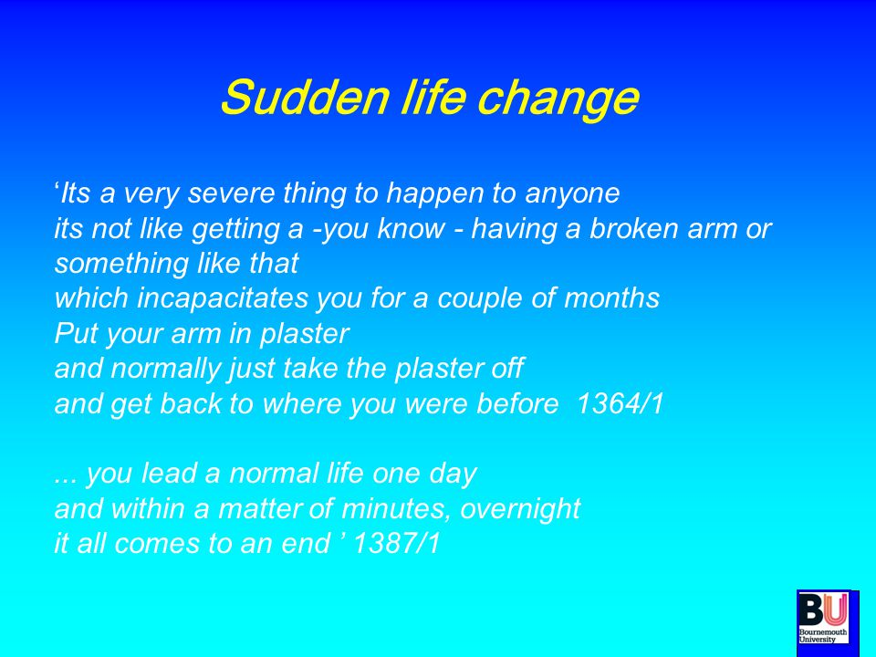 Sudden life change 'Its a very severe thing to happen to anyone