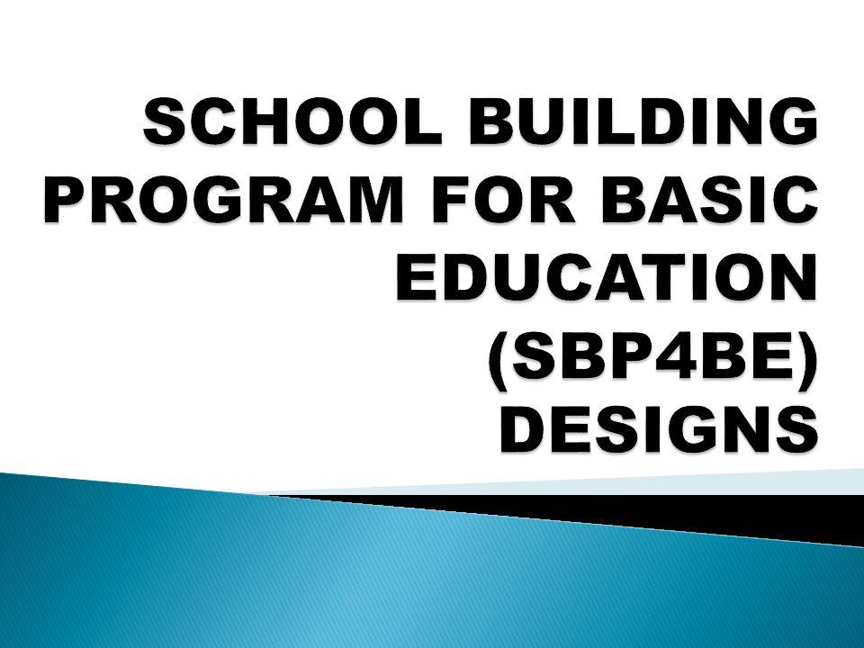 SCHOOL BUILDING PROGRAM FOR BASIC EDUCATION (SBP4BE) DESIGNS