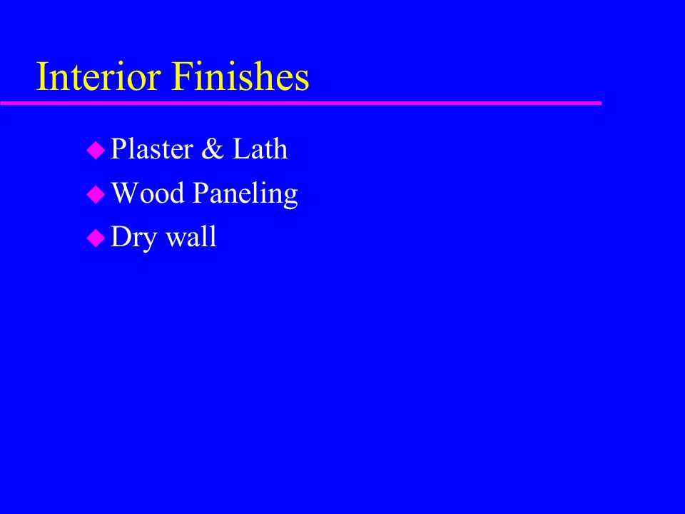 Interior Finishes Plaster & Lath Wood Paneling Dry wall