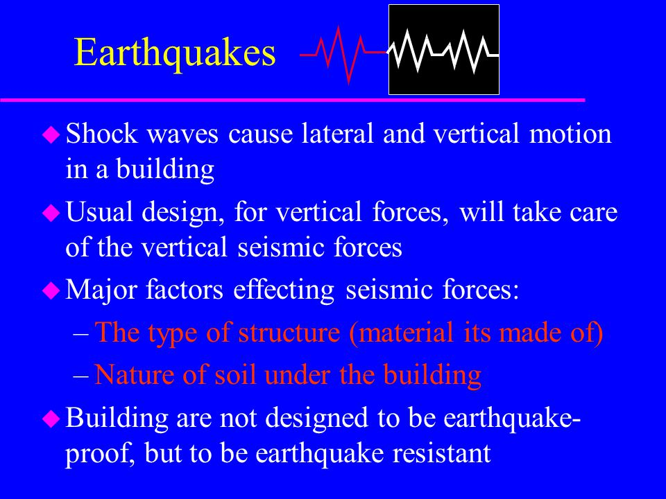 Earthquakes Shock waves cause lateral and vertical motion in a building.