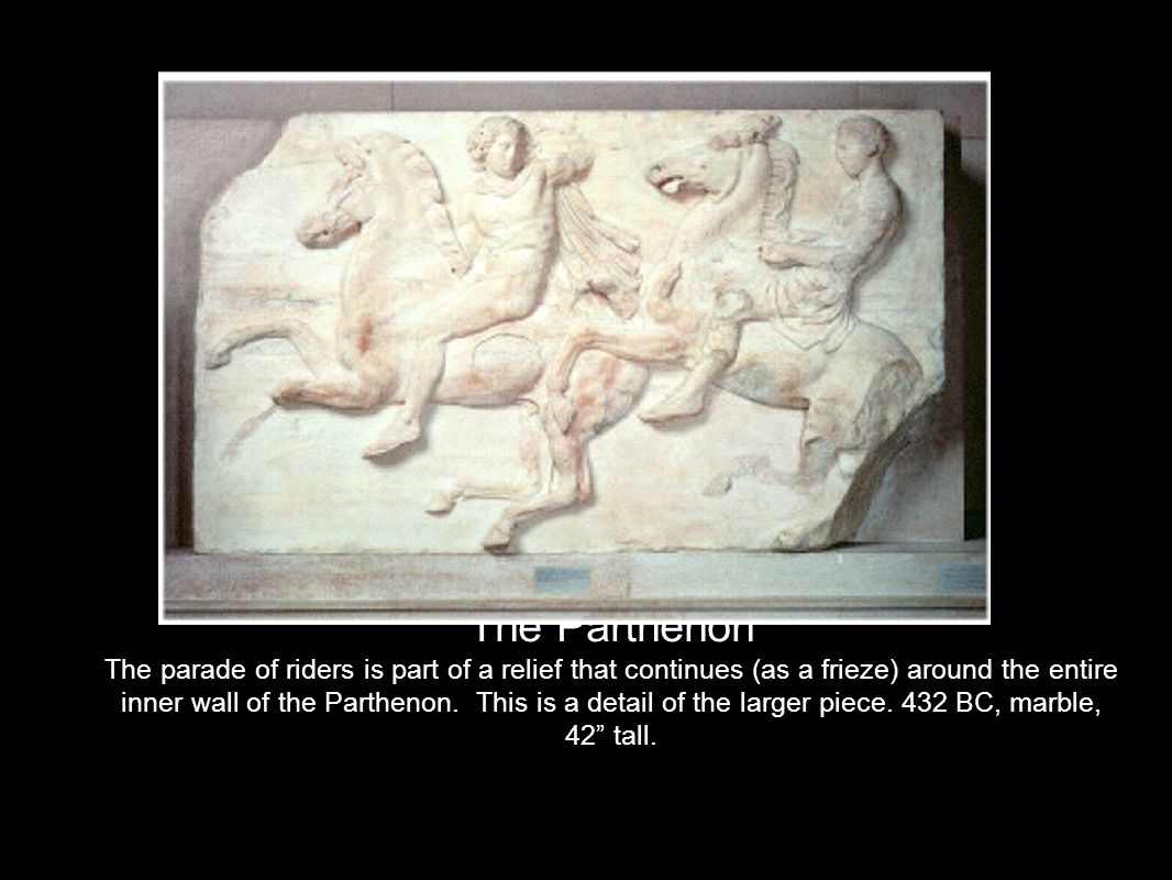 The Parthenon The parade of riders is part of a relief that continues (as a frieze) around the entire inner wall of the Parthenon.