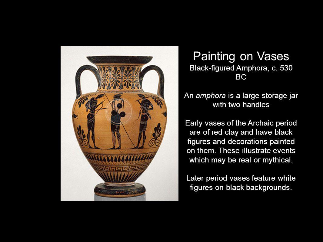 Painting on Vases Black-figured Amphora, c. 530 BC