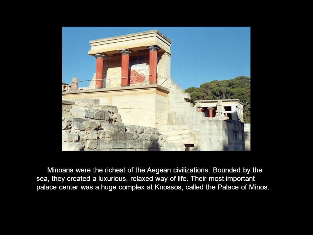 Minoans were the richest of the Aegean civilizations