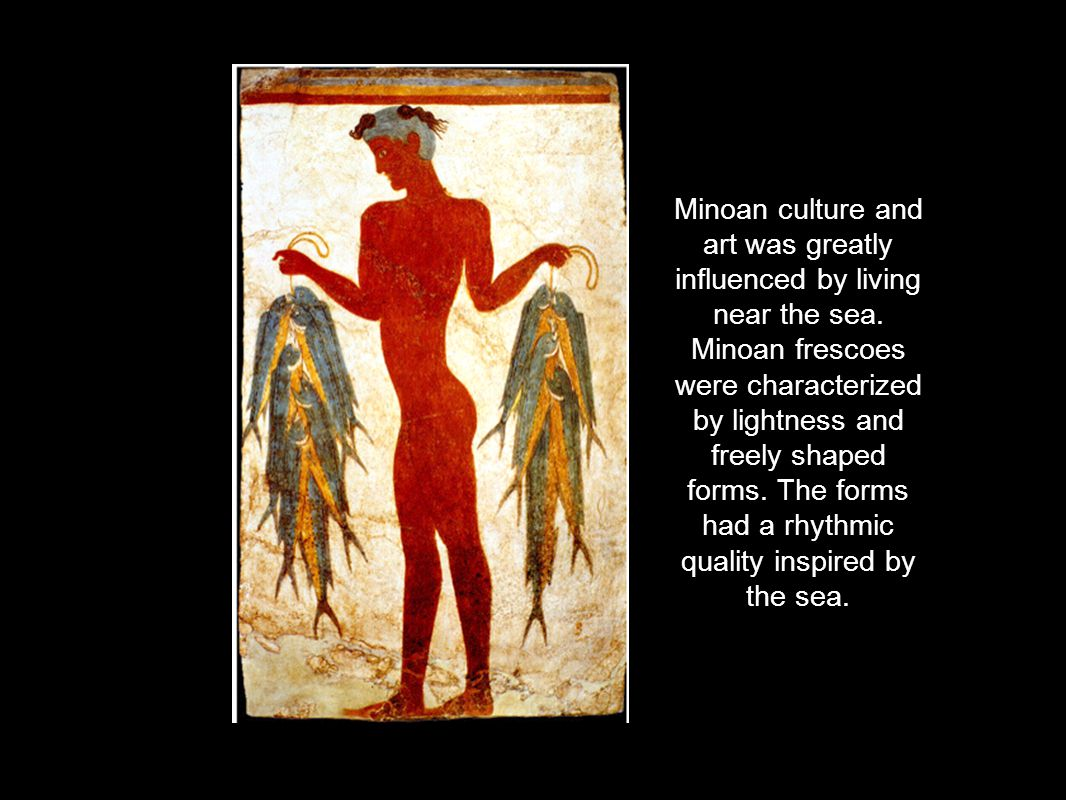 Minoan culture and art was greatly influenced by living near the sea