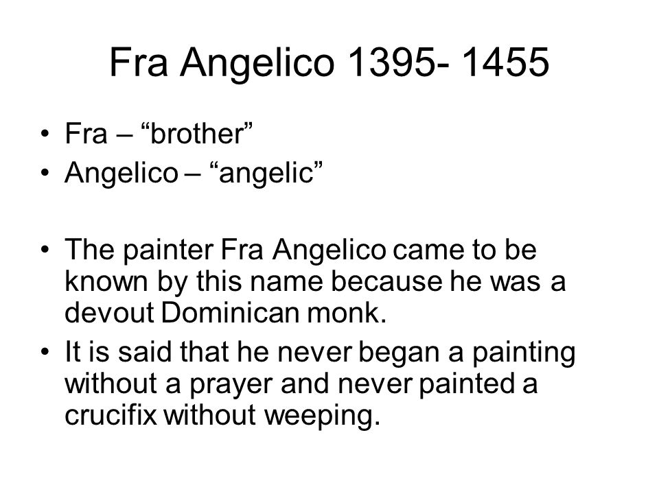 Fra Angelico 1395- 1455 Fra – brother Angelico – angelic