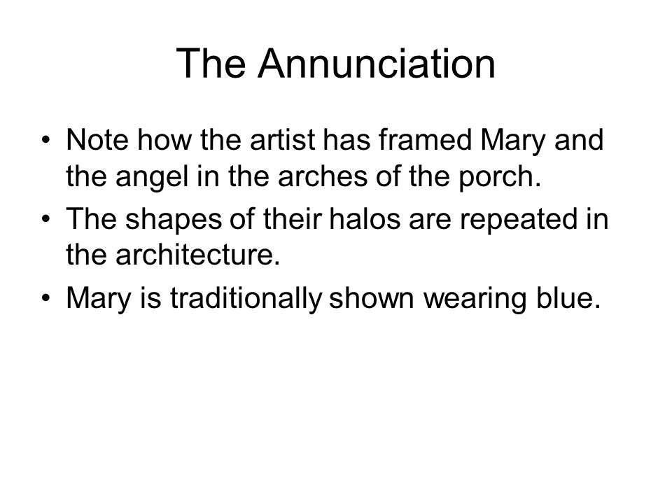 The Annunciation Note how the artist has framed Mary and the angel in the arches of the porch.
