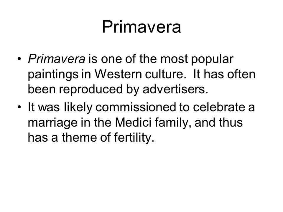 Primavera Primavera is one of the most popular paintings in Western culture. It has often been reproduced by advertisers.