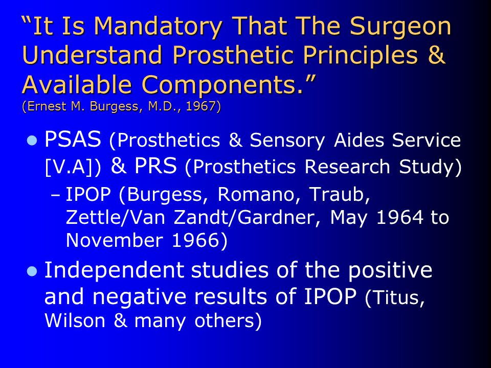 It Is Mandatory That The Surgeon Understand Prosthetic Principles & Available Components. (Ernest M. Burgess, M.D., 1967)