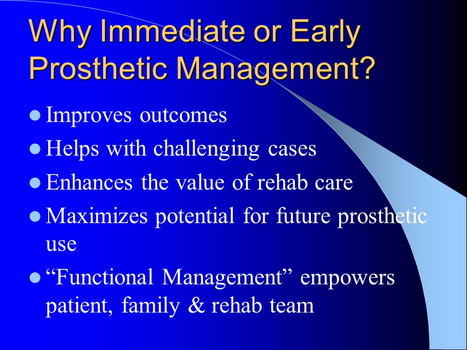 Why Immediate or Early Prosthetic Management