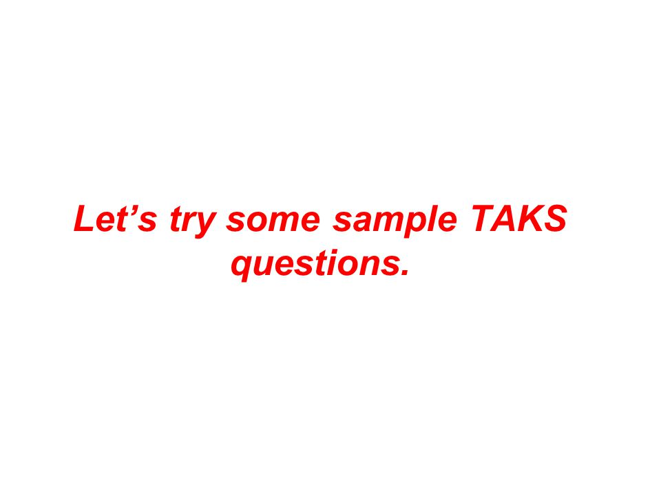Let's try some sample TAKS questions.