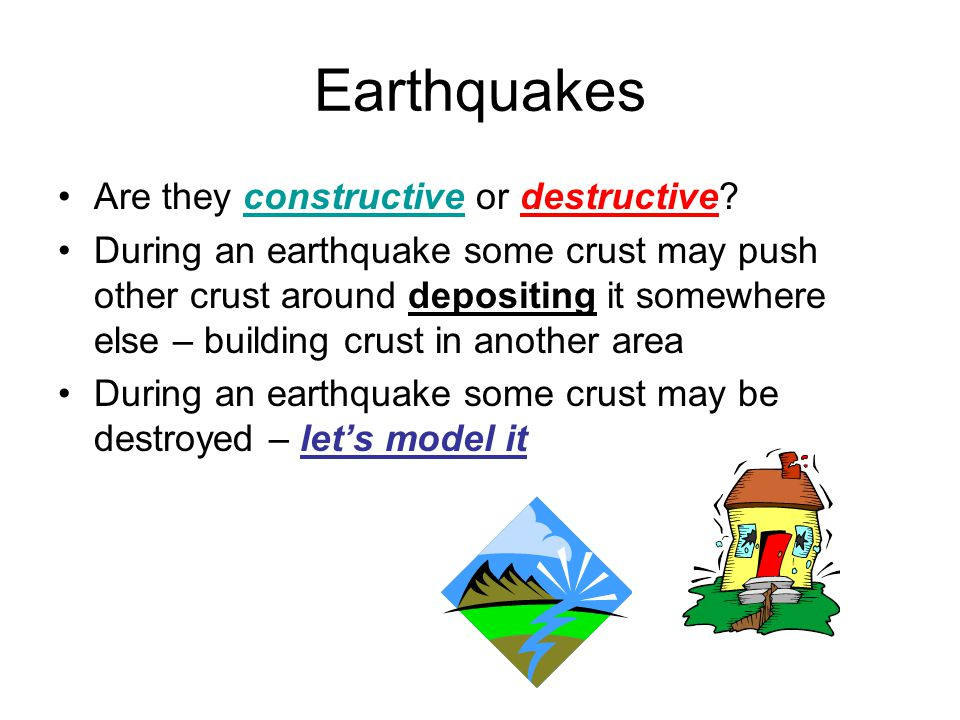 Earthquakes Are they constructive or destructive