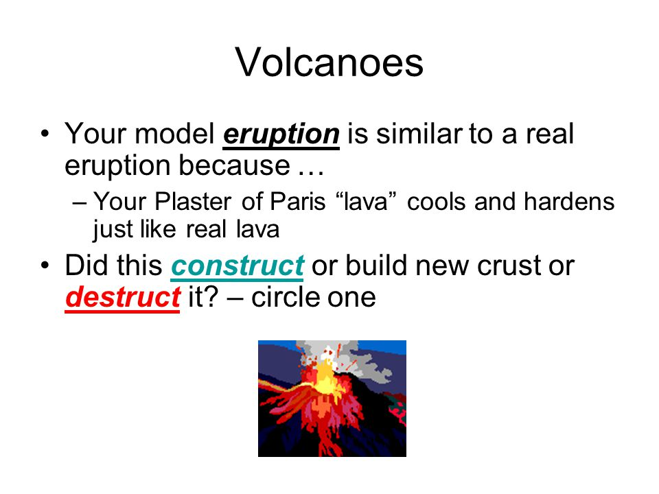 Volcanoes Your model eruption is similar to a real eruption because …