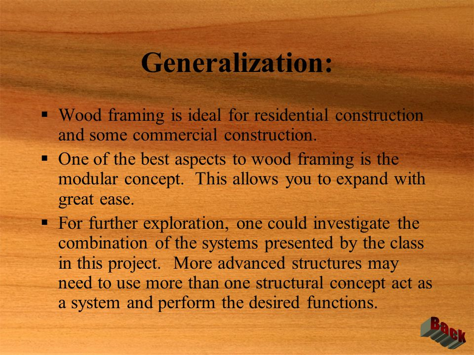 Generalization: Wood framing is ideal for residential construction and some commercial construction.